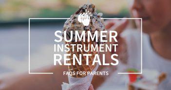 Summer Instrument Rentals: FAQs for Parents