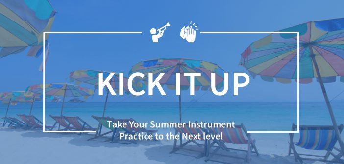 5 Posts That Will Take Your Summer Instrument Practice to the Next Level